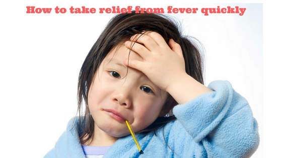 How to take relief from fever quickly