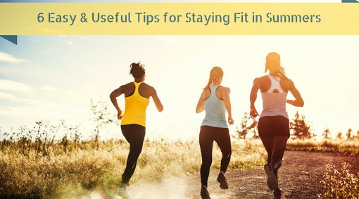 6 Easy & Useful tips for staying fit in SUMMERS